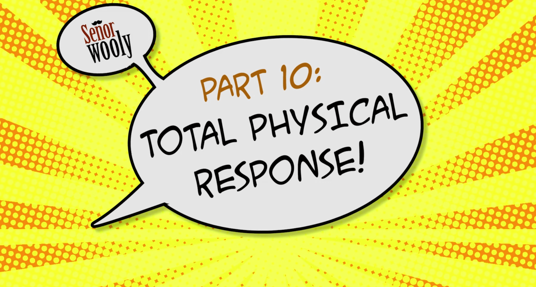 Part 10 - Total Physical Response!