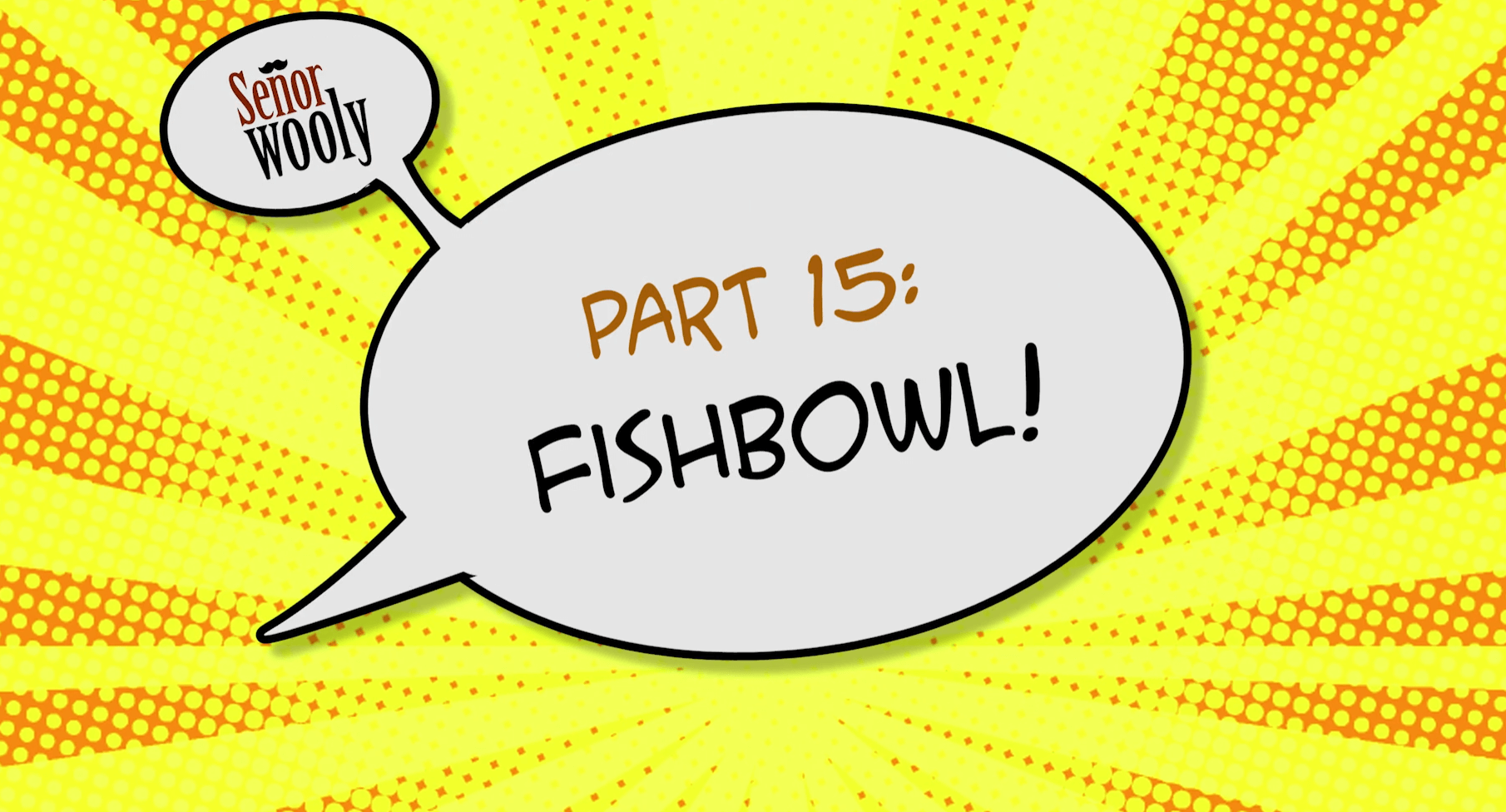 Part 15 - Fishbowl!