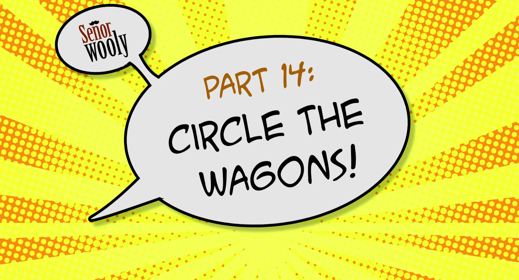 Part 14 - Circle the Wagons!