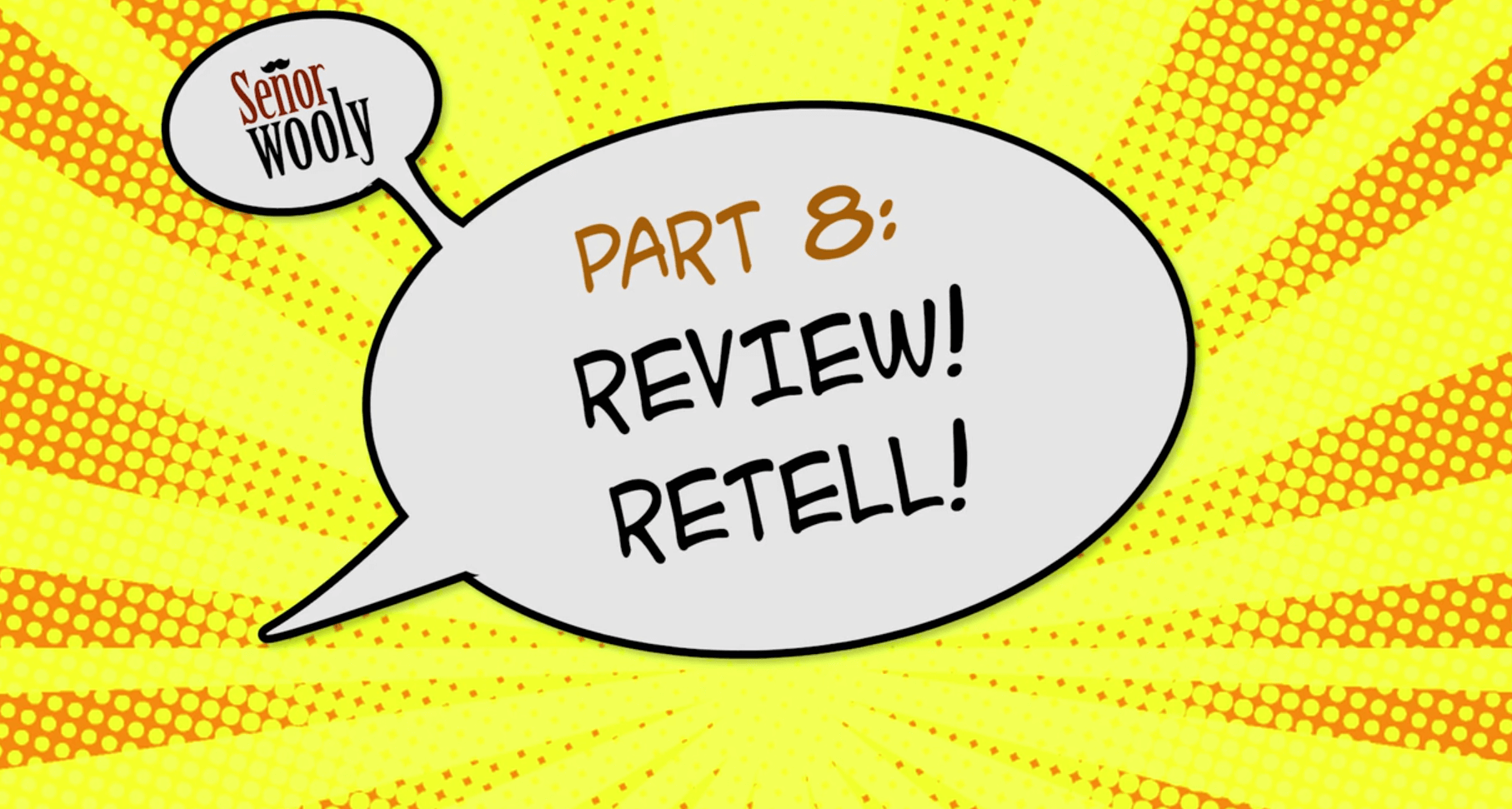Part 8 - Review! Retell!