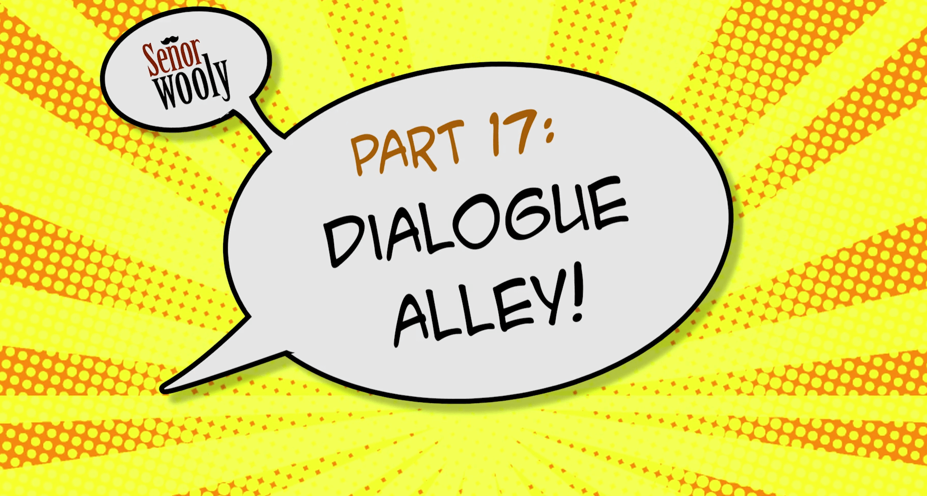 Part 17 - Dialogue Alley!