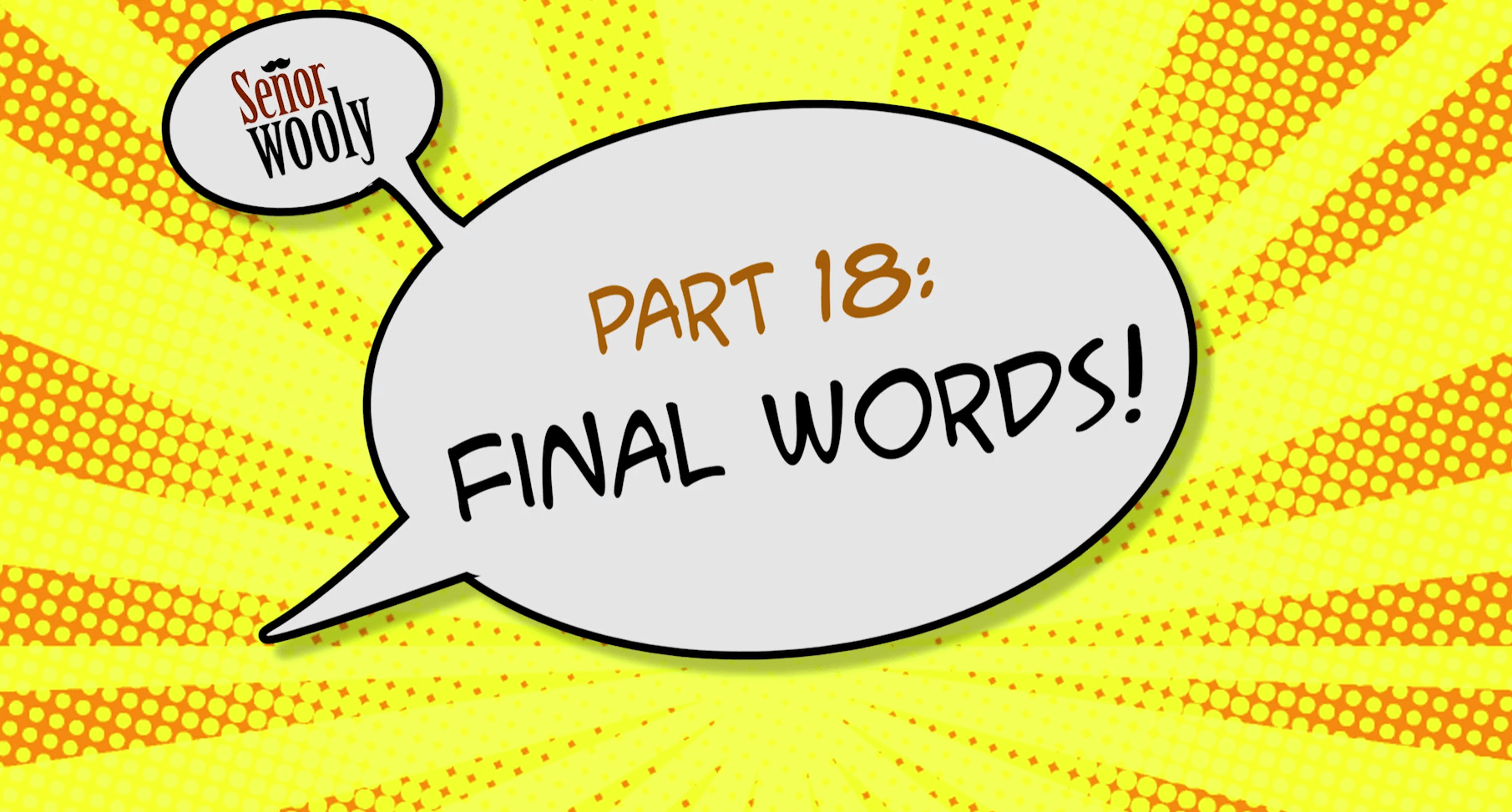 Part 18 - Final Words!